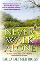 Never Walk Alone by Paula Detmer Riggs