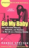 Spector, Ronnie: Be My Baby: How I Survived Mascara, Miniskirts, and Madness, or My Life as a Fabulous Ronette