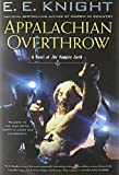 Knight, E.E.: Appalachian Overthrow: A Novel of the Vampire Earth
