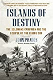 Prados, John: Islands of Destiny: The Solomons Campaign and the Eclipse of the Rising Sun