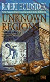 Holdstock, Robert: Unknown Regions