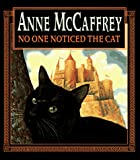 McCaffrey, Anne: No One Noticed the Cat