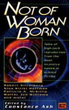 Not of Woman Born by Constance Ash