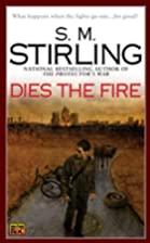 Dies the Fire by S. M. Stirling