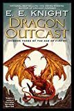 E.E. Knight: Dragon Outcast (Age of Fire, Book 3)