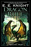 Knight, E. E.: Dragon Rule (Book Five of The Age of Fire)