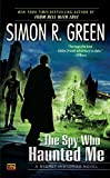 Green, Simon R.: The Spy Who Haunted Me: A Secret Histories Novel