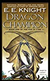 Knight, E.E.: Dragon Champion (One of the Age of Fire: #1)