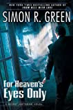 Green, Simon R.: For Heaven's Eyes Only: A Secret Histories Novel