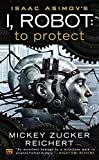 Reichert, Mickey Zucker: Isaac Asimov's I, Robot: To Protect