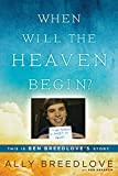 Breedlove, Ally: When Will the Heaven Begin?: This Is Ben Breedlove's Story