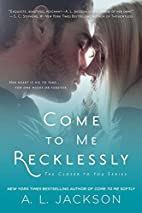 Come to Me Recklessly (Closer to You, #3) by…