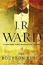 The Bourbon Kings by J. R. Ward