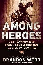 Among Heroes: A U.S. Navy SEAL's True…