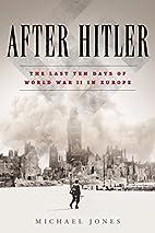 After Hitler: The Last Ten Days of World War…