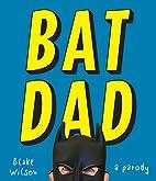 BatDad: A Parody by Blake Wilson