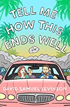 Tell Me How This Ends Well: A Novel by David…