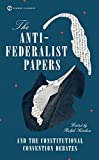 Ketcham, Ralph: The Anti-Federalist Papers and the Constitutional Convention Debates