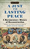 Smith, John David: A Just and Lasting Peace: A Documentary History of Reconstruction