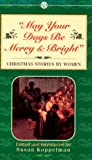 Koppelman, Susan: May Your Days Be Merry and Bright : And Other Christmas Stories by Women