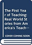 Kane, Pearl Rock: The First Year of Teaching: Real World Stories from America's Teachers