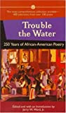 Ward, Jerry Washington: Trouble the Water: 250 Years of African-American Poetry