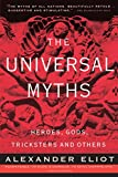 Eliade, Mircea: The Universal Myths: Heroes, Gods, Tricksters and Others