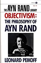 Objectivism: The Philosophy of Ayn Rand (The…