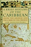 Rogozinski, Jan: A Brief History of the Caribbean: From the Arawak and the Carib to the Present