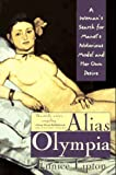 Lipton, Eunice: Alias Olympia: A Woman&#39;s Search for Manet&#39;s Notorious Model &amp; Her Own Desire