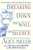 Miller, Alice: Breaking down the Wall of Silence: The Liberating Experience of Facing the Painful Truth