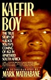 Mathabane, Mark: Kaffir Boy : The True Story of a Black Youth&#39;s Coming of Age in Apartheid South Africa