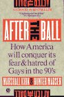 Marshall Kirk: After the Ball: How America Will Conquer Its Fear and Hatred of Gays in the90's (Plume)