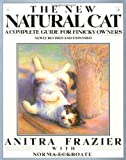 Frazier, Anitra: The New Natural Cat: A Complete Guide for Finicky Owners