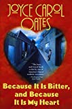 Oates, Joyce Carol: Because It Is Bitter, and Because It Is My Heart