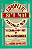 Lawrence, Elizabeth: The Complete Restaurateur: A Practical Guide to the Craft and Business of Restaurant Ownership