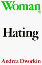 Woman Hating (Plume) by Andrea Dworkin