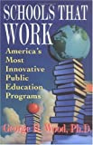 Wood, George H.: Schools That Work: America's Most Innovative Public Education Programs