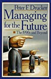 Drucker, Peter F.: Managing for the Future: The 1990s and Beyond