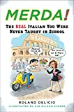 Delicio, Roland: Merda!: The Real Italian You Were Never Taught in School