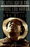 Mills, Kay: This Little Light of Mine: The Life of Fannie Lou Hamer