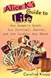 Knapp, Caroline: Alice K&#39;s Guide to Life: One Woman&#39;s Quest for Survival, Sanity, and the Perfect New Shoes