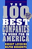 Levering, Robert & Moskowitz, Milton: THE 100 BEST COMPANIES TO WORK FOR IN AMERICA