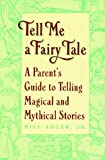 Adler, Bill: Tell Me a Fairy Tale: A Parent&#39;s Guide to Telling Magical and Mythical Stories