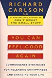Carlson, Richard: You Can Feel Good Again: Common-Sense Strategies for Releasing Unhappiness and Changing Your Life