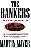 Mayer, Martin: The Bankers : The Next Generation: The New Worlds of Money, Credit, and Banking in an Electronic Age