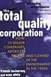 McInerney, Francis: The Total Quality Corporation: How 10 Major Companies Added Profits Cleaned up Environment1990s
