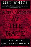White, Mel: Stranger at the Gate: To Be Gay and Christian in America