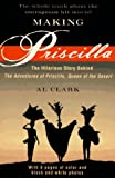 Clark, Al: Making Priscilla/the Hilarious Story Behind the Adventures of Priscilla, Queen of the Desert