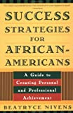 Nivens, Beatryce: Success Strategies for African-Americans: A Guide to Creating Personal and Professional Achievement